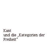 Kant und die 'Kategorien der Freiheit'